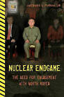 Nuclear Endgame: The Need for Engagement with North Korea by Jacques L. Fuqua (Hardback, 2007)