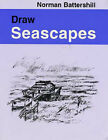 Draw Seascapes by Norman Battershill (Paperback, 1997)