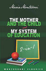 The Mother and the Child & My System of Education  : 2-In-1 (Montessori Classics Edition) by Maria Montessori (Paperback / softback)