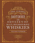 The Curious Bartender: An Odyssey of Malt, Bourbon & Rye Whiskies by Tristan Stephenson (Hardback, 2014)