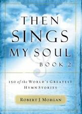 Then Sings My Soul Bk. 2 : 150 of the World's Greatest Hymn Stories by Robert J. Morgan (2004, Paperback)