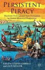 Persistent Piracy: Maritime Violence and State Formation in Global Historical Perspective by Palgrave Macmillan (Hardback, 2014)
