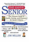 The Savvy Senior: The Ultimate Guide to Health, Family, and Finances for Senior Citizens by Jim Miller (Paperback / softback, 2004)