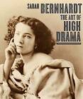 Sarah Bernhardt: The Art of High Drama by Jewish Museum, Carol Ockman, Kenneth E. Silver (Hardback, 2005)