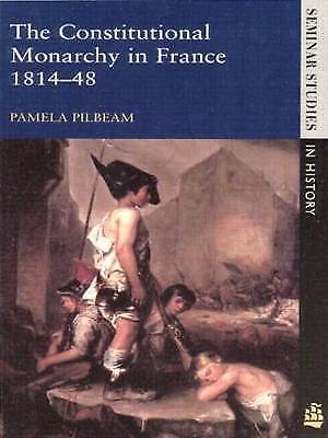 The Constitutional Monarchy in France, 1814-48 by Pamela M. Pilbeam...
