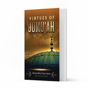 Virtues of Jumu'ah by Shaykh Mufti Saiful Islam