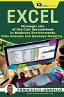 Excel: Strategic Use of the Calc Spreadsheet in Business Environment. Data Analysis and Business Modeling. by Francesco Iannello (Paperback / softback, 2016)