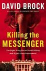 Killing the Messenger: The Right-Wing Plot to Derail Hillary and Hijack Your Government by David Brock (Hardback, 2015)