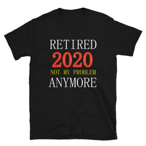Retired-2020-Not-My-Problem-Anymore-Quote-Vintage-Gift-Unisex-T-Shirt
