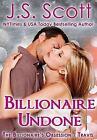 Billionaire's Obsession: Billionaire Undone by J. S. Scott (2014, Paperback)
