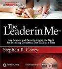 The Leader in Me: How Schools and Parents Around the World Are Inspiring Greatness, One Child at a Time by Dr Stephen R Covey (CD-Audio)
