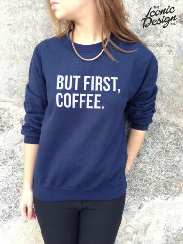 * BUT FIRST COFFEE Jumper Sweater Top Sweatshirt Slogan Blogger Hipster Dope *