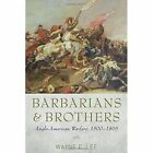 Barbarians and Brothers: Anglo-American Warfare, 1500-1865 by Wayne E. Lee (Paperback, 2014)