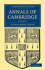 Annals of Cambridge: Volume 4: v. 4 by Charles Henry Cooper (Paperback, 2009)