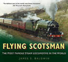 Flying Scotsman: The Most Famous Steam Locomotive in the World by James S. Baldwin (Paperback, 2013)