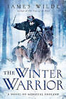 The Winter Warrior: A Novel of Medieval England by James Wilde (Hardback, 2013)
