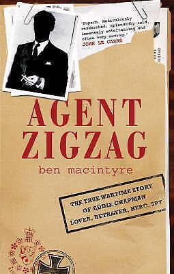 Agent Zigzag: The True Wartime Story of Eddie Chapman, Lover, Betrayer, Hero, Sp