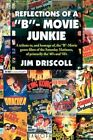 """Reflections of a """"b""""- Movie Junkie by Jim Driscoll 9781436354769"""