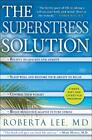 The SuperStress Solution : Reclaim Your Ability to Relax, Repair Your Body, and Love Your Life by Roberta Lee (2010, Hardcover)