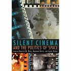 Silent Cinema and the Politics of Space by Indiana University Press (Paperback, 2014)