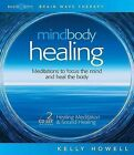Mind Body Healing: Meditations to Focus the Mind and Heal the Body: Healing Meditation & Sound Healing by Kelly Howell (CD-Audio, 2006)