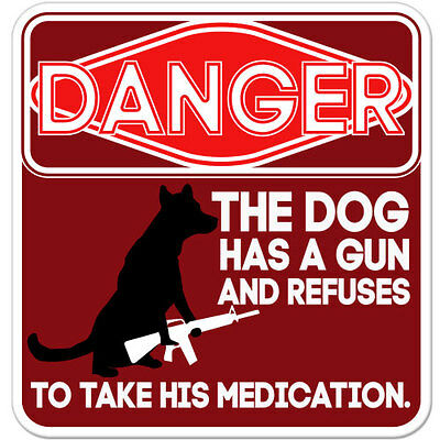 "Danger The Dog Has A Gun Warning Danger Funny car bumper sticker decal 4"" x 4"""