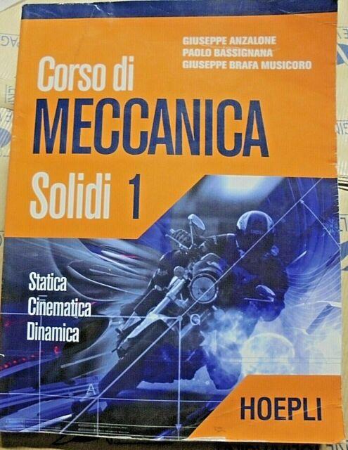 CORSO DI MECCANICA. SOLIDI VOL.1 - G.ANZALONE P.BASSIGNANA - HOEPLI SCUOLA