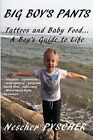 Big Boy's Pants: Tattoos and Baby Food - A Boy's Guide to Life by Nescher Pyscher (Paperback / softback, 2013)