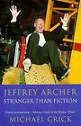 Jeffrey Archer: Stranger Than Fiction by Michael Crick (Paperback, 1996)