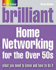 Brilliant Home Networking for the Over 50s by Greg Holden (Paperback, 2008)