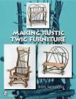 Making Rustic Twig Furniture by Bim Willow (Paperback, 2009)