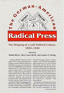 German-American Radical Press : The Shaping of a Left Political Culture, 1850-19
