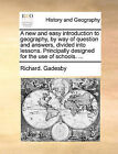 A New and Easy Introduction to Geography, by Way of Question and Answers, Divided Into Lessons. Principally Designed for the Use of Schools. ... by Richard Gadesby (Paperback / softback, 2010)
