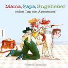 Mama, Papa, Ungeheuer - jeden Tag ein Abenteuer von Peter Bently (2015, Gebundene Ausgabe)