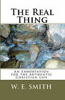 The Real Thing: An Exhortation for the Authentic Christian Life by W E Smith (Paperback / softback, 2010)