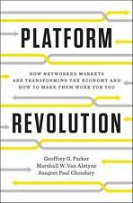 Platform Revolution: How Networked Markets Are Transforming the Economy--And How