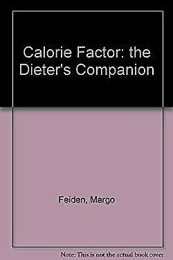 Calorie Factor : A Dieter's Companion by Feiden, Margo-ExLibrary