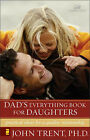 Dad's Everything Book for Daughters: Practical Ideas for a Quality Relationship by John Trent (Paperback, 2002)