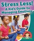 Stress Less a Kid's Guide to Managing Emotions by Rebecca Sjonger 9780778718826