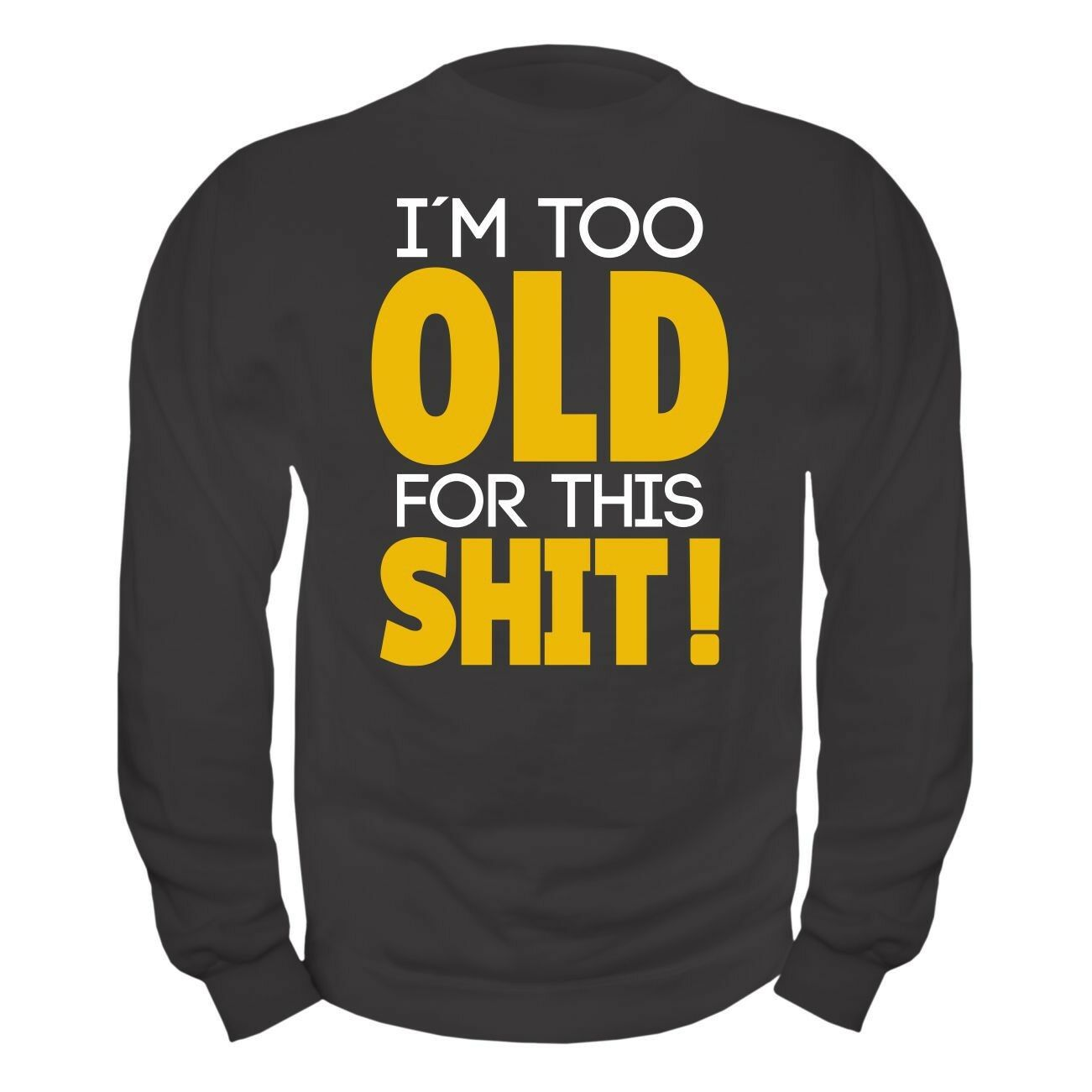 Pullover Sweatshirt I'm too OLD for this SHIT Fun Männer Vater Papa Rentner Kerl