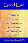 Good End: End-Of-Life Concerns and Conversations about Hospice and Palliative Care by Michael Appleton (Paperback / softback, 2005)