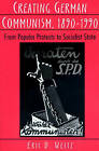 Creating German Communism, 1890-1990: From Popular Protests to Socialist State by Eric D. Weitz (Paperback, 1996)