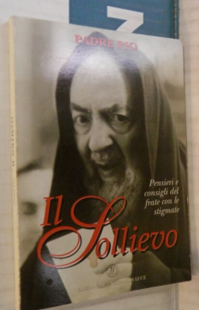 IL SOLLIEVO Pensieri e consigli del frate con le stigmate Padre Pio Religione di