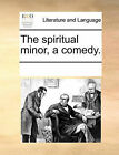 The Spiritual Minor, a Comedy. by Multiple Contributors (Paperback / softback, 2010)