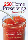 250 Home Preserving Favorites: From Jams and Jellies to Marmalades and Chutneys by Yvonne Tremblay (Paperback, 2010)