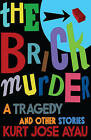 The Brick Murder: A Tragedy and Other Stories by Kurt Jose Ayau (Hardback, 2011)