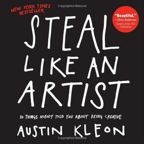 Steal Like An Artist: 10 Things Nobody Told Me About The Creativos Life By