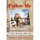 Follow Me The Life and Adventures of a Military Family 9781450207560 Foster
