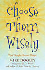 Choose Them Wisely: Thoughts Become Things! by Mike Dooley (Hardback, 2009)