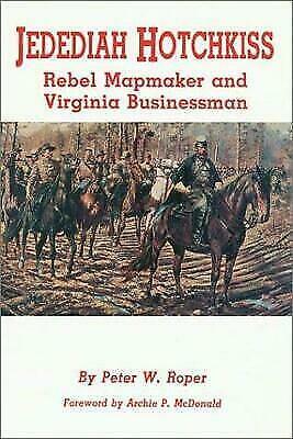 Jedediah Hotchkiss: Rebel mapmaker and Virginia businessman